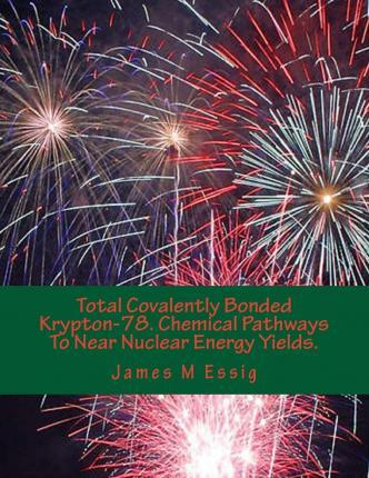 Total Covalently Bonded Krypton-78. Chemical Pathways to Near Nuclear Energy Yields.
