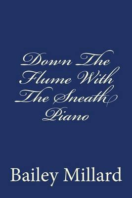 Down the Flume with the Sneath Piano