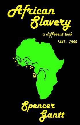 African Slavery a Different Look 1441 - 1888