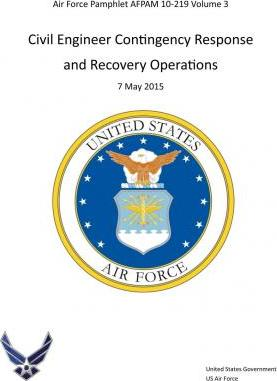 Air Force Pamphlet Afpam 10-219 Volume 3 Civil Engineer Contingency Response and Recovery Operations 7 May 2015