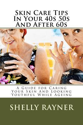 Skin Care Tips in Your 40s 50s and After 60s