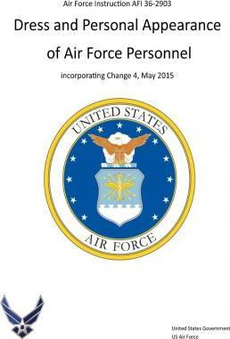 Air Force Instruction AFI 36-2903 Dress and Personal Appearance of Air Force Personnel Incorporating Change 4, May 2015