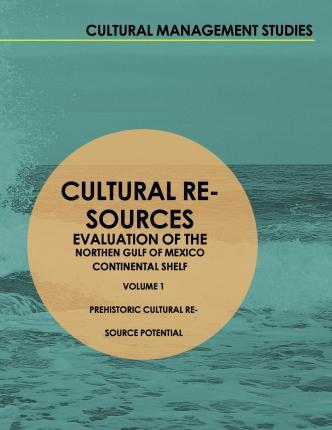 Cultural Resources Evaluation of the Northern Gulf of Mexico Continental Shelf