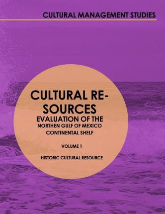 Cultural Resources Evaluation of the Northern Gulf of Mexico Continental Shelf Volume II Historical Cultural Resources