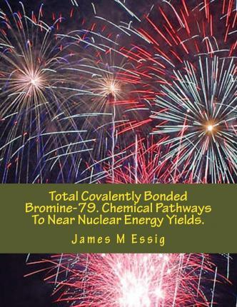 Total Covalently Bonded Bromine-79. Chemical Pathways to Near Nuclear Energy Yields.