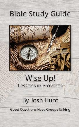 Bible Study Guide -- Wise Up! -- Studies in Proverbs