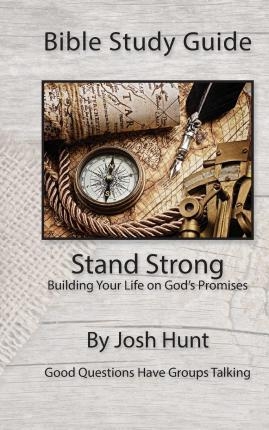 Bible Study Guide -- Stand Strong; Building Your Life on God's Promises
