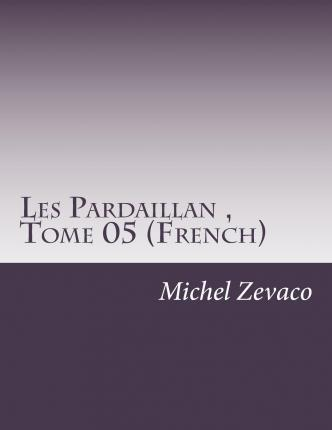 Les Pardaillan, Tome 05 (French)