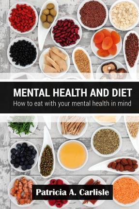 Mental Health and Diet : How to Eat with Your Mental Health in Mind