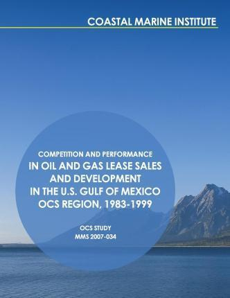 Competition and Performance in Oil and Gas Lease Sales and Development in the U.S. Gulf of Mexico Ocs Region, 1983-1999