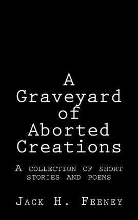 A Graveyard of Aborted Creations