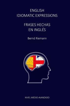 English Idiomatic Expressions - Frases Hechas En Ingles