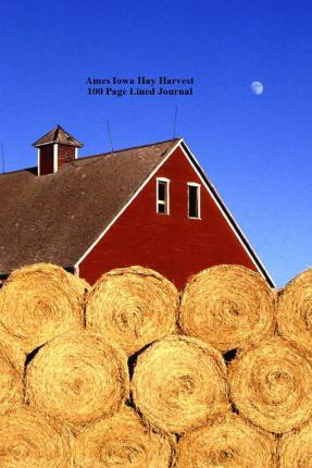 Ames Iowa Hay Harvest 100 Page Lined Journal