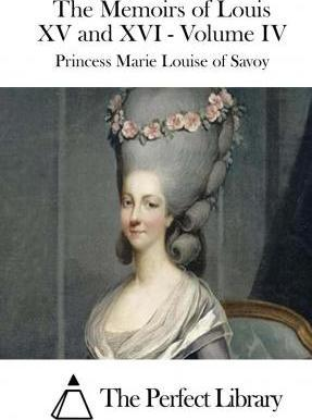 The Memoirs of Louis XV and XVI - Volume IV