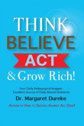 Think, Believe, ACT & Grow Rich