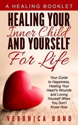 Healing Your Inner Child and Yourself for Life