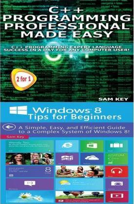 C Programming Professional Made Easy & Windows 8 Tips for Beginners