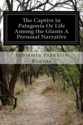 The Captive in Patagonia or Life Among the Giants a Personal Narrative
