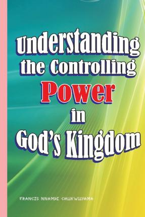 Understanding the Controlling Power in God's Kingdom