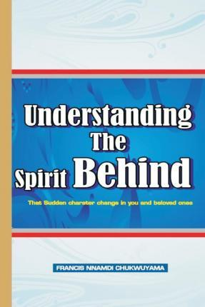 Understanding the Spirit Behind (That Sudden Character Change in You )