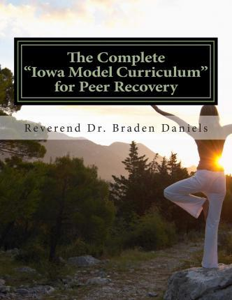 "The Complete ""Iowa Model Curriculum"" for Peer Recovery"