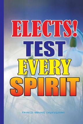 Elects Test Every Spirit