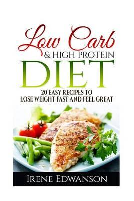 Low Carb & Hight Protein Diet 20 Easy Recipes to Lose Weight Fast and Feel Great
