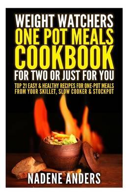 Weight Watchers Cookbook. Cooking for Two or Just for You. 20 Amazing Recipes for One-Pot Meals from Your Slow Cooker, Skillet & Stockpot