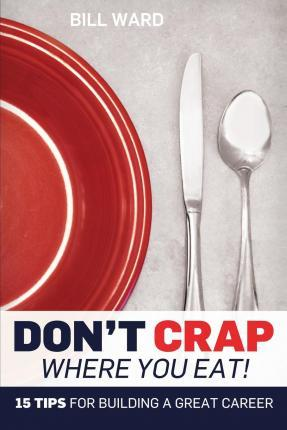 Don't Crap Where You Eat!