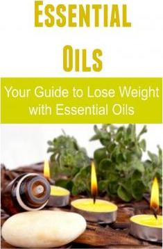 Essential Oils Your Guide to Lose Weight with Essential Oils