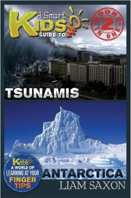 A Smart Kids Guide to Tsunamis and Antarctica