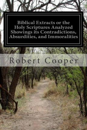 Biblical Extracts or the Holy Scriptures Analyzed Showings Its Contradictions, Absurdities, and Immoralities