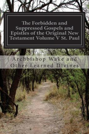 The Forbidden and Suppressed Gospels and Epistles of the Original New Testament Volume V St. Paul