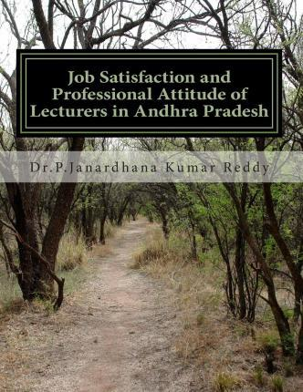 Job Satisfaction and Professional Attitude of Lecturers in Andhra Pradesh