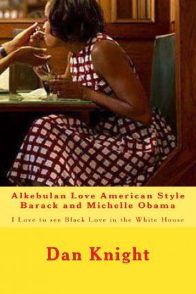 Alkebulan Love American Style Barack and Michelle Obama