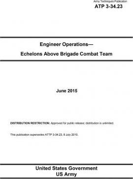 Army Techniques Publication Atp 3-34.23 Engineer Operations - Echelons Above Brigade Combat Team June 2015