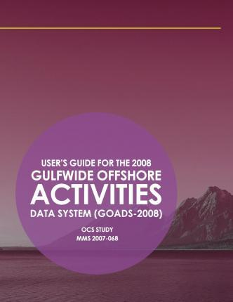 User's Guide for the 2008 Gulfwide Offshore Activities Data System (Goads-2008)