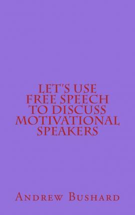 Let's Use Free Speech to Discuss Motivational Speakers