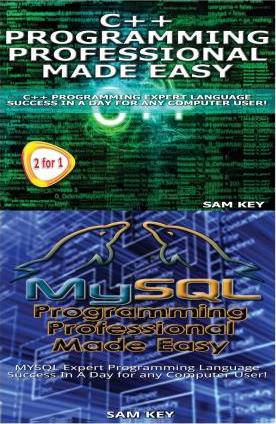 C++ Programming Professional Made Easy & MySQL Programming Professional Made Eas