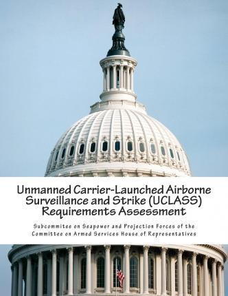 Unmanned Carrier-Launched Airborne Surveillance and Strike (Uclass) Requirements Assessment
