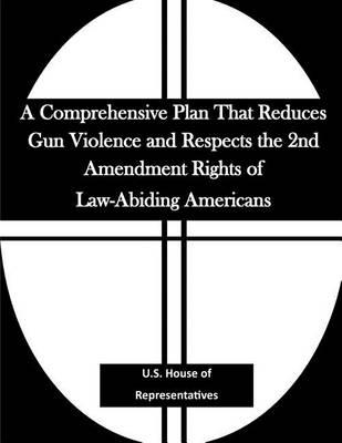 A Comprehensive Plan That Reduces Gun Violence and Respects the 2nd Amendment Rights of Law-Abiding Americans