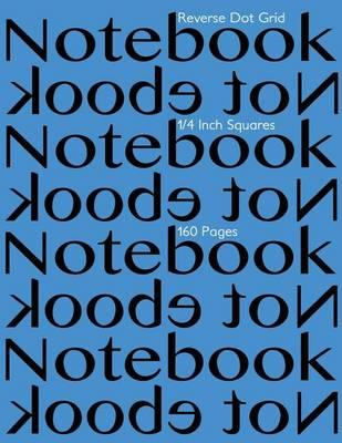 Reverse Dot Grid Notebook 1/4 Inch Squares 160 Pages
