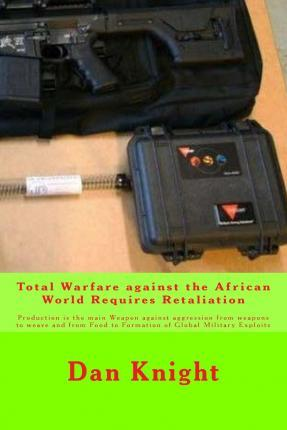 Total Warfare Against the African World Requires Retaliation
