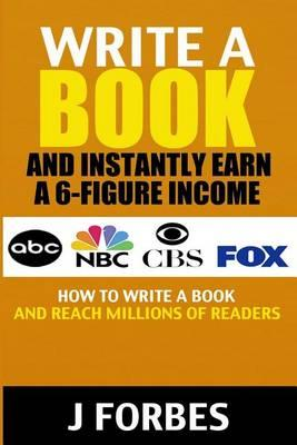 Write a Book and Instantly Earn a 6-Figure Income