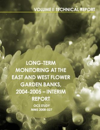 Long-Term Monitoring at the East and West Flower Garden Banks,2004-2005-Interim Report Volume 1
