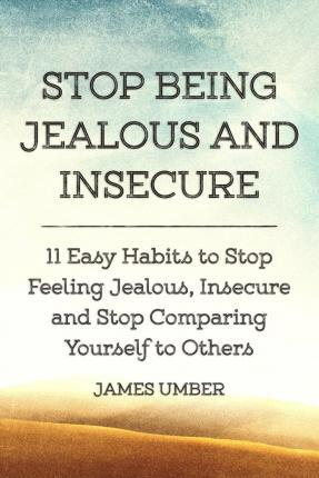 Stop Being Jealous and Insecure