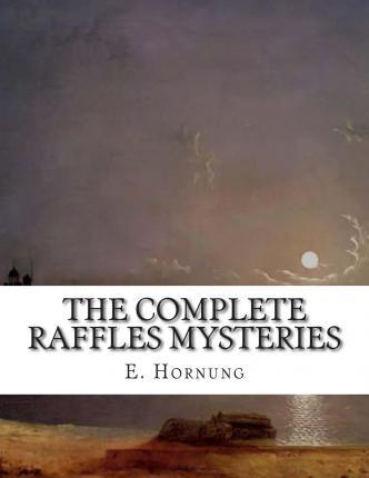 The Complete Raffles Mysteries