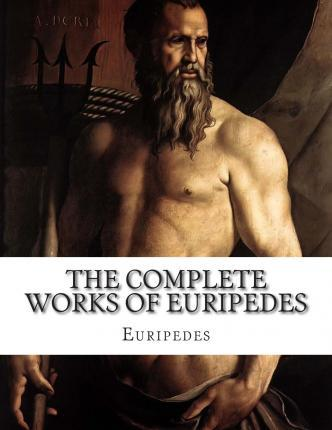 The Complete Works of Euripedes
