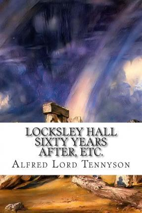 Locksley Hall Sixty Years After, Etc.