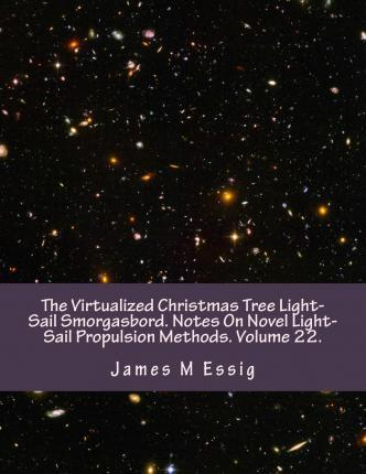 The Virtualized Christmas Tree Light-Sail Smorgasbord. Notes on Novel Light-Sail Propulsion Methods. Volume 22.